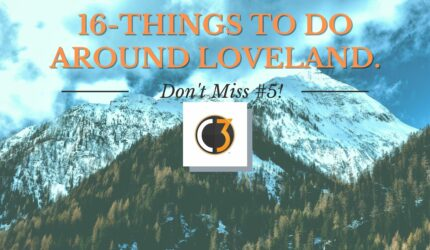 Things to do Around Loveland April 2021